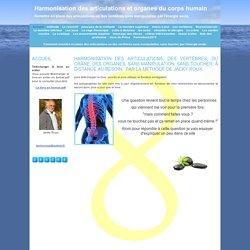 Accueil - Jacky ROUX présente sa méthode d'harmonisation des articulations et organes du corps humain , Comment remettre en place des articulations ou des vertèbres sans manipulation, sans toucher, par l'énergie seule.