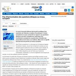 Pas d'harmonisation des questions éthiques au niveau européen - RTBF Monde