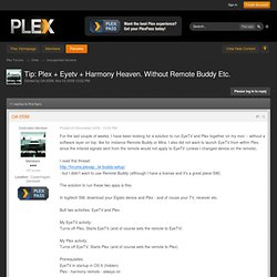 Tip: Plex + Eyetv + Harmony Heaven. Without Remote Buddy Etc. -