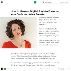 How to Harness Digital Tools to Focus on Your Goals and Work Smarter — The Way We Work