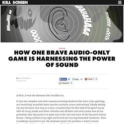 How one brave audio-only game is harnessing the power of sound - Kill Screen - Videogame Arts & Culture.