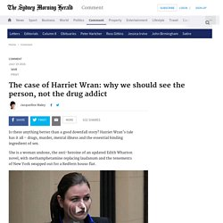 The case of Harriet Wran: why we should see the person, not the drug addict