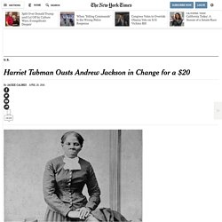 Move Over, Andrew Jackson. Harriet Tubman Is Coming to the $20 Bill.