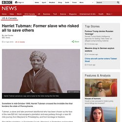 Harriet Tubman: Former slave who risked all to save others