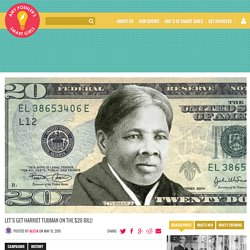 Let's Get Harriet Tubman on The $20 Bill!