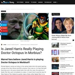 Is Jared Harris Really Playing Doctor Octopus In Morbius?