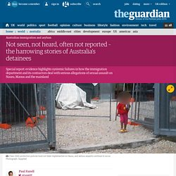 Not seen, not heard, often not reported – the harrowing stories of Australia's detainees