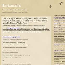 The JP Morgan Jamie Dimon/Matt Taibbi Edition of why SEC Chair Mary Jo White needs to recuse herself from Hartzman v Wells Fargo