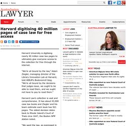 Harvard digitising 40 million pages of case law for free access