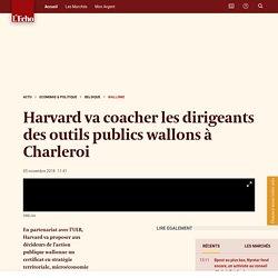 Harvard va coacher les dirigeants des outils publics wallons à Charleroi