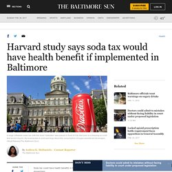 Harvard study says soda tax would have health benefit if implemented in Baltimore