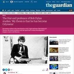 The Harvard professor of Bob Dylan studies: 'My thesis is that he has become Odysseus'