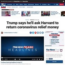 Trump says he'll ask Harvard to return coronavirus relief money