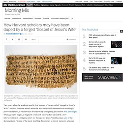 How Harvard scholars may have been duped by a forged 'Gospel of Jesus's Wife'