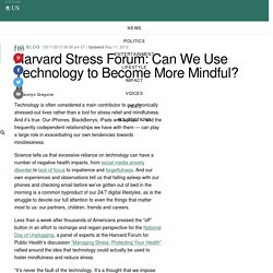 Harvard Stress Forum: Can We Use Technology to Become More Mindful?