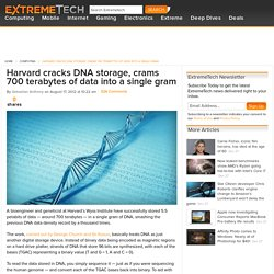 Harvard cracks DNA storage, crams 700 terabytes of data into a single gram