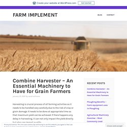 Combine Harvester – An Essential Machinery to Have for Grain Farmers