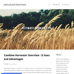 Combine Harvester Overview - It Uses and Advantages