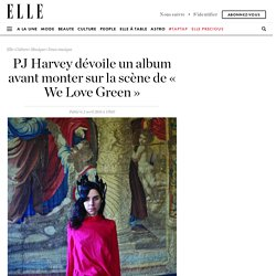 PJ Harvey dévoile un album avant monter sur la scène de « We Love Green »