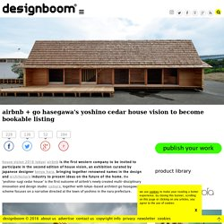 airbnb + go hasegawa's yoshino cedar house vision to become bookable listing