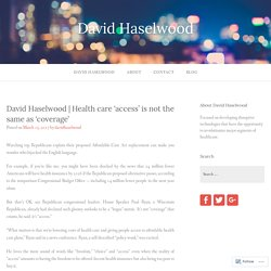 Health care 'access' is not the same as 'coverage' – David Haselwood