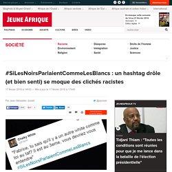 #SiLesNoirsParlaientCommeLesBlancs : un hashtag drôle (et bien senti) se moque des clichés racistes