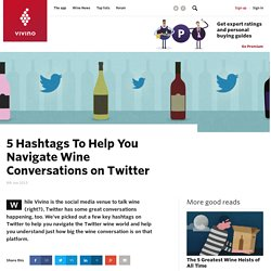 5 Hashtags To Help You Navigate Wine Conversations on Twitter