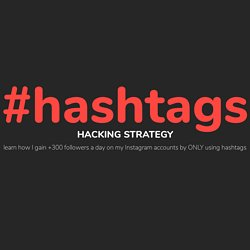 Hashtags Hacking Strategy: +300 followers a day only through hashtags