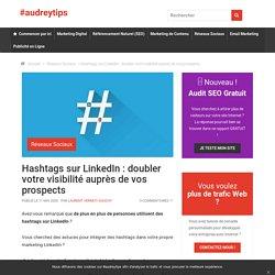 Hashtags sur LinkedIn : doubler votre visibilité auprès de vos prospects