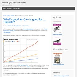 What's good for C++ is good for … Haskell!?