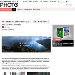 Hasselblad Experience 2017 : ateliers photo autour du monde