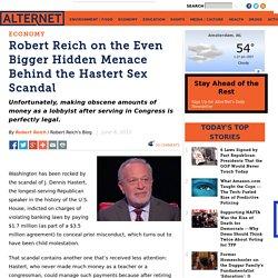 Robert Reich on the Even Bigger Hidden Menace Behind the Hastert Sex Scandal