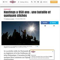 Hastings a 950 ans : une bataille et quelques clichés