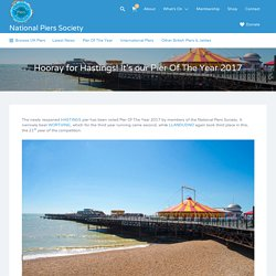 Hooray for Hastings! It's our Pier Of The Year 2017 – National Piers Society