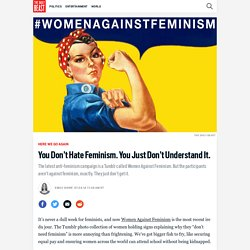 You Don't Hate Feminism. You Just Don't Understand It.