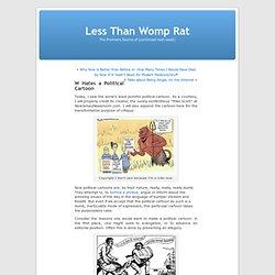 W Hates a Political Cartoon « Less Than Womp Rat