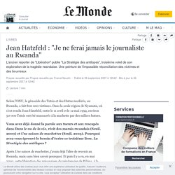 "Jean Hatzfeld : ""Je ne ferai jamais le journaliste au Rwanda"""