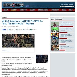 "McG's & Aspen's HAUNTED CITY to Test ""Transmedia"" Waters"