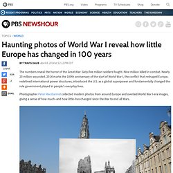 Haunting photos of World War I reveal how little Europe has changed in 100 years