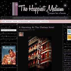 The Happiest Medium » A Haunting At The Chelsea Hotel