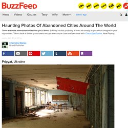 Haunting Photos Of Abandoned Cities Around The World