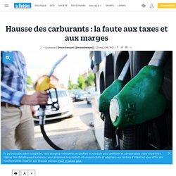 Hausse des carburants : la faute aux taxes et aux marges