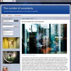 The corridor of uncertainty: We have always been easily distracted