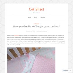 Have you durable and last for years cot sheet? – Cot Sheet