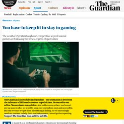 You have to keep fit to stay in gaming
