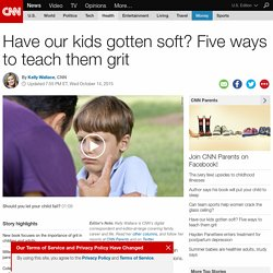 Have our kids gotten soft? Five ways to teach them grit