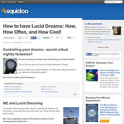How to have Lucid Dreams: How, How Often, and How Cool!