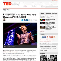 """How can we all """"have it all""""?: Anne-Marie Slaughter at TEDGlobal 2013"""