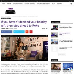 If you haven't decided your holiday gift, then step ahead to Roku