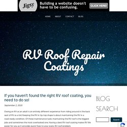 If you haven't found the right RV roof coating, you need to do so!